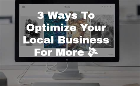 More Seo Optimize by 3 Ways To Optimize Your Local Business For More