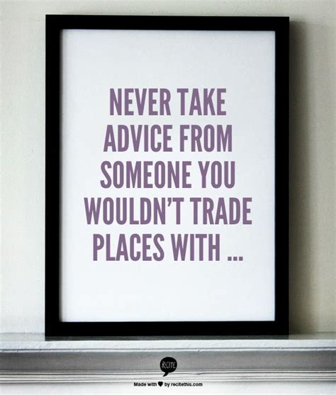 advice    wouldnt trade places