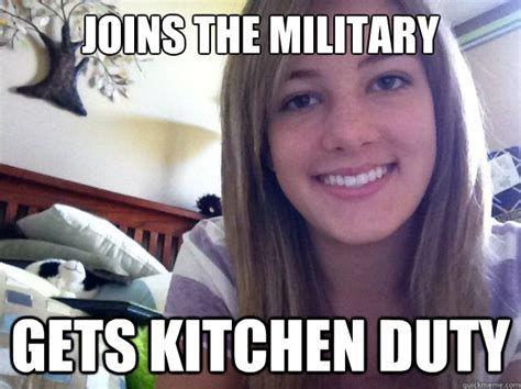 Meme Sexist - joins the military gets kitchen duty sexist jokes quickmeme