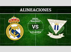 Real Madrid vs Leganés Alineaciones, horario y canal de