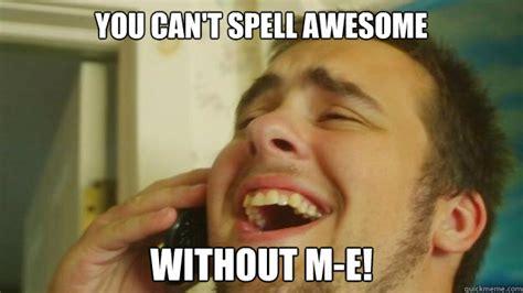 Spell Me Meme - spell me meme 28 images spell me donald and friends by shawkinsifar meme center spell me