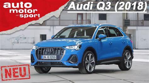 Der Neue Audi Q3 2018 Erste Sitzprobe Im Suv Neuvorstellung Review Auto Motor Sport