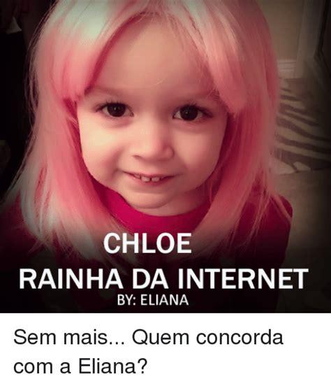 Chloe Internet Meme - chloe rainha da internet by eliana sem mais quem concorda com a eliana internet meme on sizzle