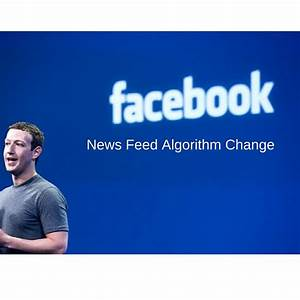 Facebook News Feed Algorithm Change - How to Overcome the ...