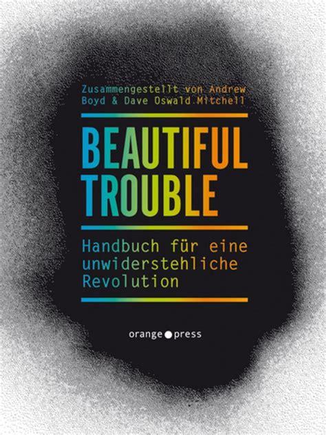 beautiful trouble handbuch fuer eine unwiderstehliche