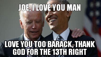 I Love You Man Memes - meme creator joe i love you man love you too barack thank god for the 13th right meme