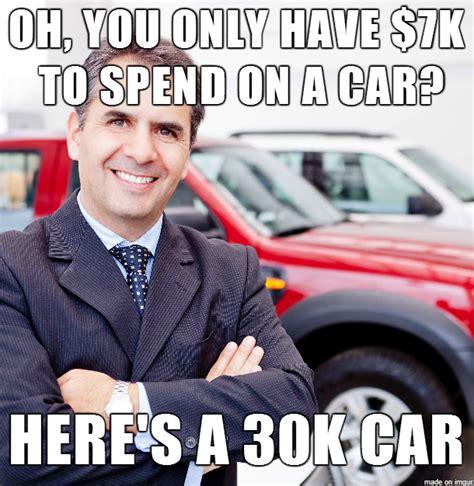 Car Sales Memes - all car salesmen are the same