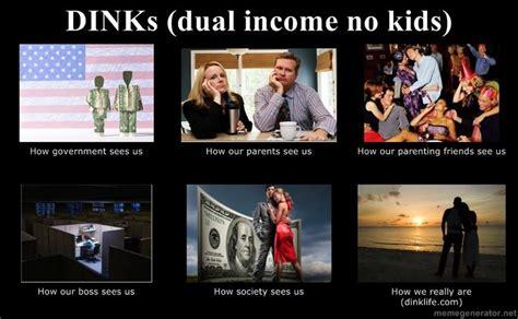 No Kids Meme - dink dual income no kids meme lol pinterest the o jays ha ha and kid memes