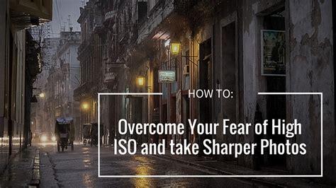 overcome  fear  high iso   sharper
