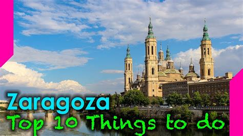 What To Do by Top 10 Things To Do In Zaragoza Spain