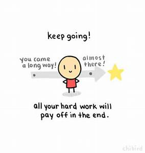 Keep Going, All Your Hard Work Will Pay Off In The End ...