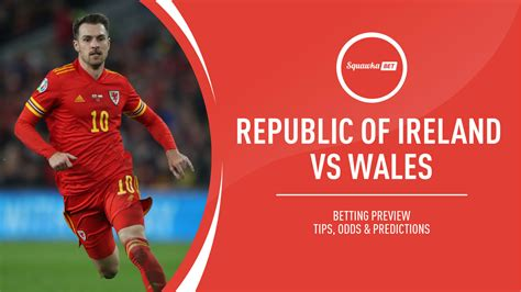 Republic of Ireland vs Wales prediction, betting tips ...