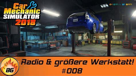 auto werkstatt simulator 2018 auto werkstatt simulator 2018 008 radio gr 246 223 ere werkstatt let s play hd