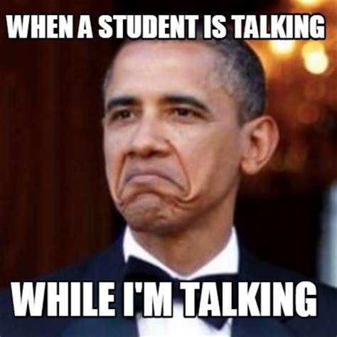Talking Meme - meme creator when a student is talking while i m talking meme generator at memecreator org