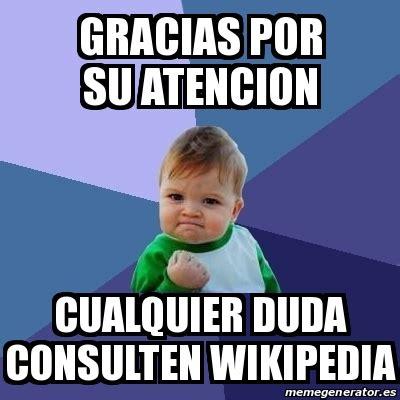 Meme Wikipedia - meme bebe exitoso gracias por su atencion cualquier duda consulten wikipedia 13804083