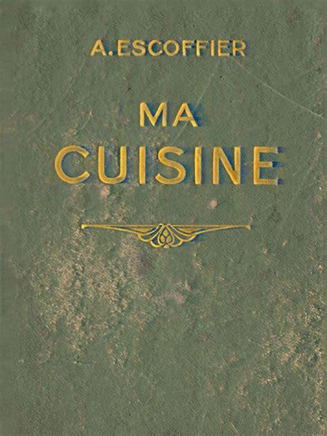 escoffier ma cuisine auguste escoffier 1934 flamarion ma cuisine 12mo 700 pages