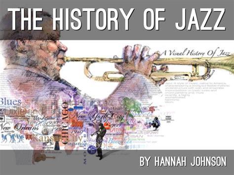History Of Jazz Music By Hannah Johnson