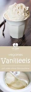 Vanilleeis Rezept Ohne Eismaschine : supercremiges veganes vanilleeis mit oder ohne eismaschine rezept vegan dessert und s es ~ Eleganceandgraceweddings.com Haus und Dekorationen