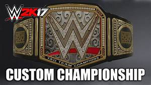 WWE 2K17 Custom Created Championship | PS4 | Unified Tag ...