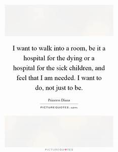 I want to walk ... Sick Room Quotes