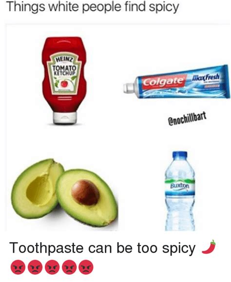 Toothpaste Meme - things white people find spicy meinz colgate enochillbart buxton toothpaste can be too spicy