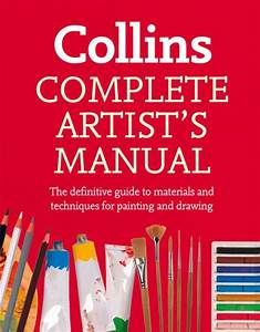 Complete Artist U0026 39 S Manual  The Definitive Guide To