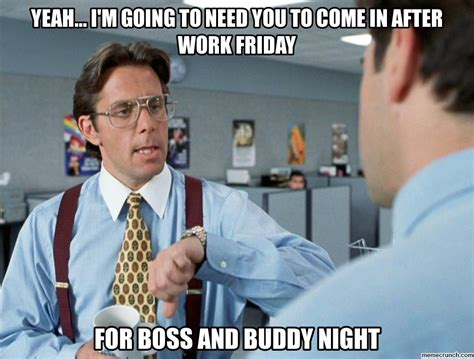 Office Space Boss Meme - yeah i m going to need you to come in after work friday