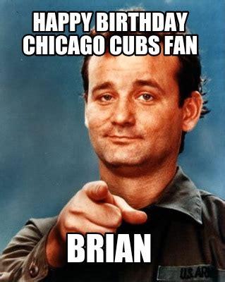 Cubs Fan Meme - meme maker happy birthday chicago cubs fan brian1