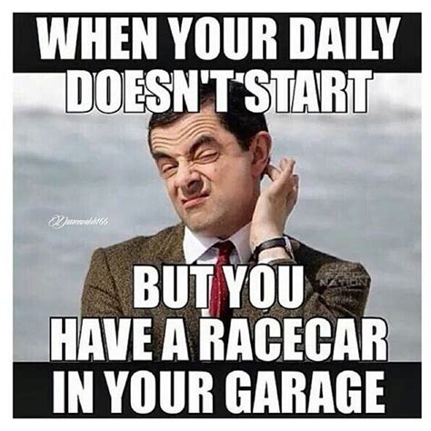 Daily Meme Pictures - mr bean meme when your daily doesn t start but you have a racecar in your garage picsmine