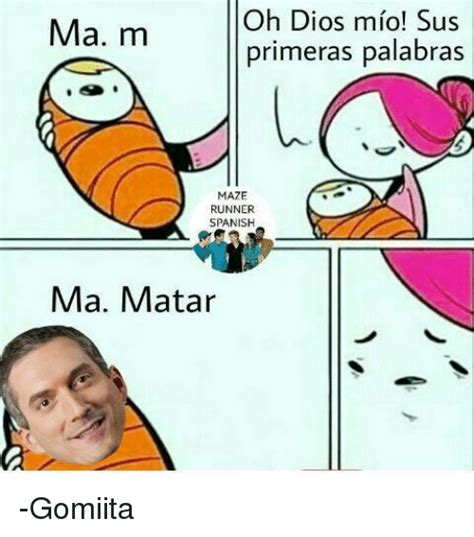Sus Meme - oh dios mio sus ma m primeras palabras maze runner spanish ma matar gomiita meme on sizzle