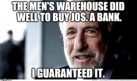 Mens Warehouse Meme - i guarantee it meme imgflip