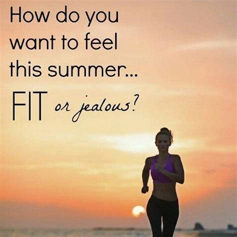 How Do You Want To Feel This Summerfit Or Jealous