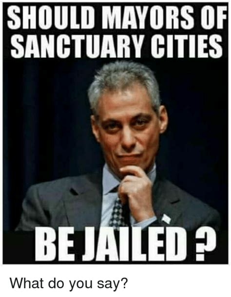 How Do You Say Memes - should mayors of sanctuary cities bejailed what do you say meme on conservative memes