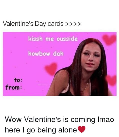 Valentines Day Cards Memes - valentine s day cards kissh me ousside howbow dah to from wow valentine s is coming lmao here i