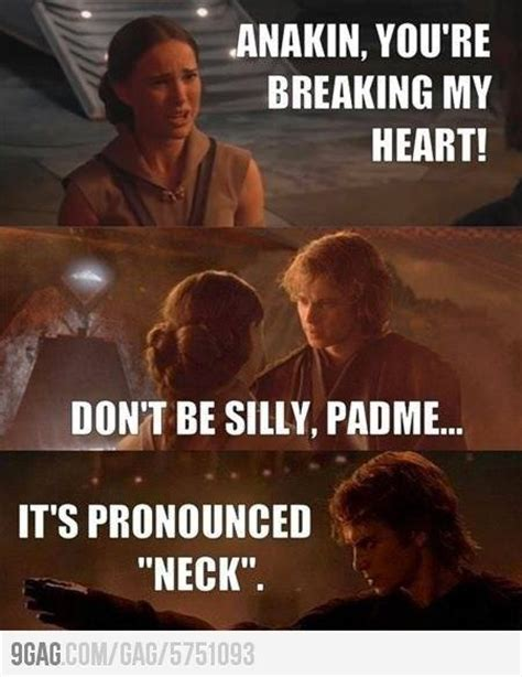 Anakin Meme - anakin you re breaking my heart don t be silly padm 233 it s pronounced quot neck quot h u m o r