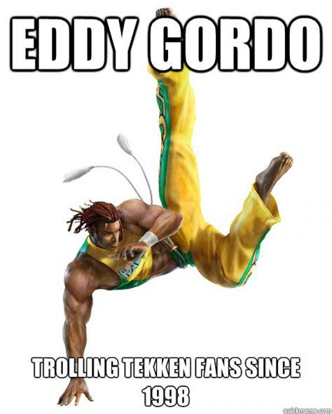 Tekken Memes - eddy gordo trolling tekken fans since 1998 eddy gordo quickmeme