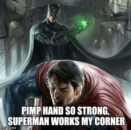 Pimp Memes - batman pimps superman imgflip