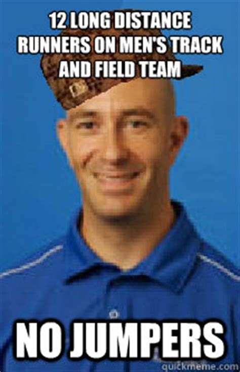 Distance Meme - 12 long distance runners on men s track and field team no jumpers scumbag slu track and field