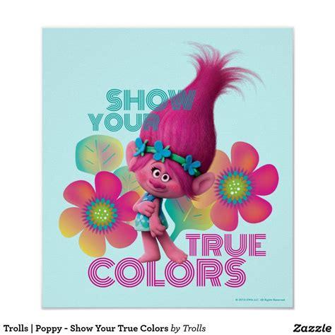 show your colors trolls poppy show your true colors poster zazzle