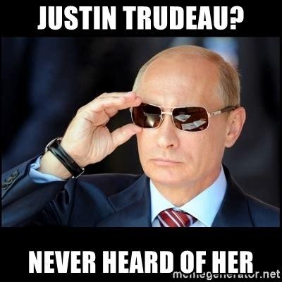 Justin Trudeau Memes - justin trudeau never heard of her badass vladimir putin meme generator