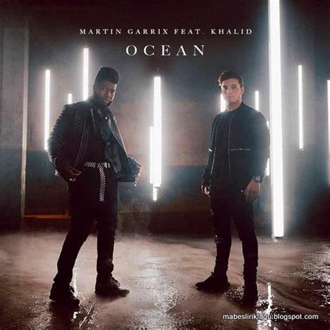 Tell me what you're crying for i'll wipe your tears, oh love if your soul is you could put an ocean between our love, love, love it won't keep us apart you could build a wall, i would. Lirik Lagu Martin Garrix - Ocean (ft. Khalid) | Mabes Lirik
