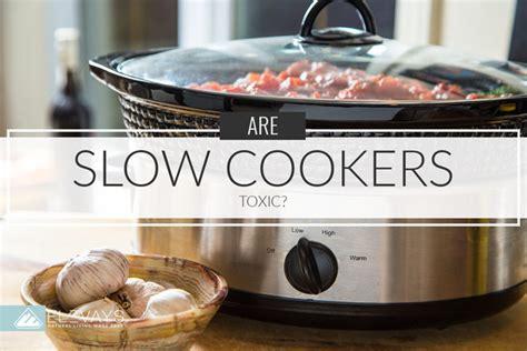 cookers slow toxic elevays non