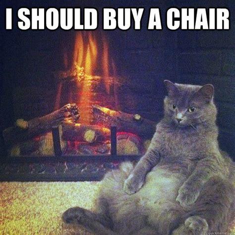 I Should Buy Meme - i should buy a chair christmas list cat quickmeme