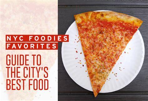 nyc foodie favorites guide   citys  food