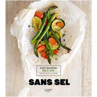cuisiner sans sel sans sel broché clémence roquefort achat livre ou