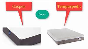 advanced casper vs tempurpedic mattress comparison youtube With casper mattress compared to tempurpedic