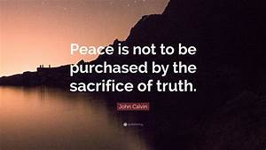 """John Calvin Quote: """"Peace is not to be purchased by the ..."""