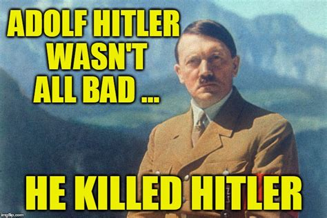 Adolf Hitler Memes - hitler not all bad imgflip