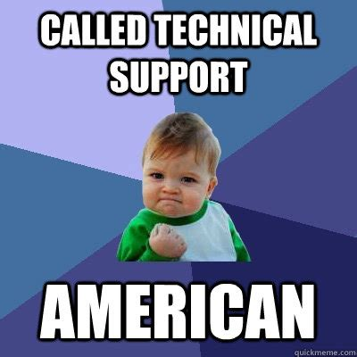 Support Memes - called technical support american success kid quickmeme
