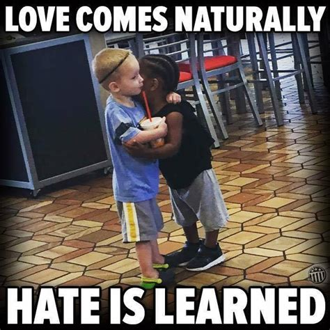 Love Hate Meme - love comes naturally hate is learned